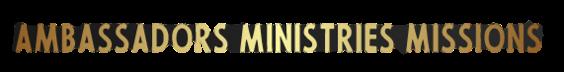 Ambassadors Ministries Missions